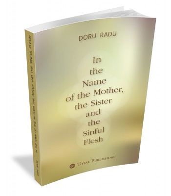 Doru Radu - In the name of the mother, the sister and the sinful flesh