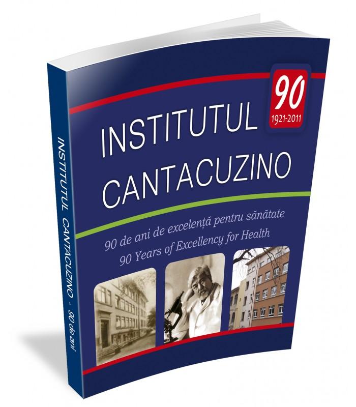 Institutul Cantacuzino. 90 de ani de excelență pentru sănătate (1921–2011)