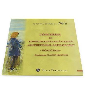 """Concursul de Scriere Creativă & Artă Plastică """"Sincretismul Artelor 2016"""" (volum colectiv)"""