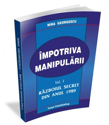 Împotriva manipulării. Vol. 1 - Războiul secret din anul 1989